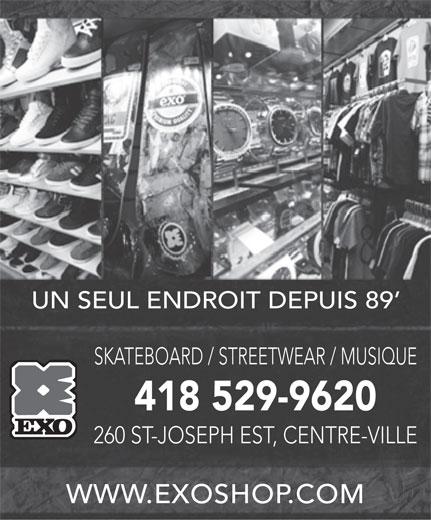 EXO (418-529-9620) - Annonce illustrée======= - UN SEUL ENDROIT DEPUIS 89 SKATEBOARD / STREETWEAR / MUSIQUE 418 529-9620 260 ST-JOSEPH EST, CENTRE-VILLE WWW.EXOSHOP.COM