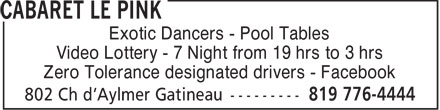 Cabaret Le Pink (819-776-4444) - Annonce illustrée======= - Exotic Dancers - Pool Tables Video Lottery - 7 Night from 19 hrs to 3 hrs Zero Tolerance designated drivers - Facebook
