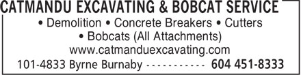Catmandu Excavating & Bobcat Services (604-451-8333) - Annonce illustrée======= - • Demolition • Concrete Breakers • Cutters • Bobcats (All Attachments) www.catmanduexcavating.com