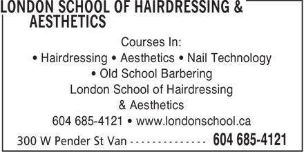 London School Of Hairdressing & Aesthetics (604-685-4121) - Display Ad - Courses In: Hairdressing   Aesthetics   Nail Technology Old School Barbering London School of Hairdressing & Aesthetics 604 685-4121   www.londonschool.ca