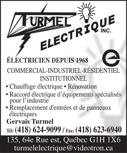 Turmel Electrique Inc (418-624-9099) - Annonce illustrée======= - ÉLECTRICIEN DEPUIS 1968 COMMERCIAL-INDUSTRIEL-RÉSIDENTIEL INSTITUTIONNEL Chauffage électrique   Rénovation Raccord électrique d équipements spécialisés pour l industrie Remplacement d'entrées et de panneaux électriques Gervais Turmel Tél: (418) 624-9099 / Fax: (418) 623-6940 135, 64e Rue est, Québec G1H 1X6 turmelelectrique@videotron.ca