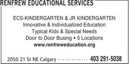 Renfrew Educational Services (403-291-5038) - Annonce illustrée======= - ECS-KINDERGARTEN & JR KINDERGARTEN Innovative & Individualized Education Typical Kids & Special Needs Door to Door Busing   5 Locations www.renfreweducation.org  ECS-KINDERGARTEN & JR KINDERGARTEN Innovative & Individualized Education Typical Kids & Special Needs Door to Door Busing   5 Locations www.renfreweducation.org  ECS-KINDERGARTEN & JR KINDERGARTEN Innovative & Individualized Education Typical Kids & Special Needs Door to Door Busing   5 Locations www.renfreweducation.org  ECS-KINDERGARTEN & JR KINDERGARTEN Innovative & Individualized Education Typical Kids & Special Needs Door to Door Busing   5 Locations www.renfreweducation.org