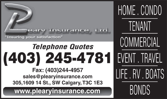 P Leary Insurance (403-245-4781) - Display Ad - HOME . CONDO TENANT COMMERCIAL Telephone Quotes EVENT . TRAVEL (403) 245-4781 Fax: (403)244-4957 LIFE . RV . BOATS 305,1609 14 St., SW Calgary, T3C 1E3305,1609 14 St., SW Calgary, T3C 1E3 www.plearyinsurance.com BONDS