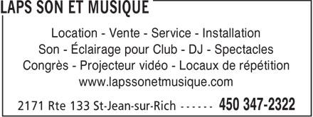 LAPS Son et Musique (450-347-2322) - Display Ad - Location - Vente - Service - Installation Son - Éclairage pour Club - DJ - Spectacles Congrès - Projecteur vidéo - Locaux de répétition www.lapssonetmusique.com  Location - Vente - Service - Installation Son - Éclairage pour Club - DJ - Spectacles Congrès - Projecteur vidéo - Locaux de répétition www.lapssonetmusique.com