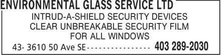 Environmental Glass Service Ltd (403-289-2030) - Annonce illustrée======= - INTRUD-A-SHIELD SECURITY DEVICES CLEAR UNBREAKABLE SECURITY FILM FOR ALL WINDOWS