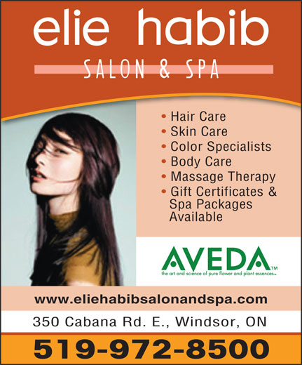 Elie Habib Salon & Spa (519-972-8500) - Annonce illustrée======= - Color Specialists Body Care Massage Therapy Gift Certificates & Spa Packages Available www.eliehabibsalonandspa.com 350 Cabana Rd. E., Windsor, ON 519-972-8500 Skin Care Hair Care