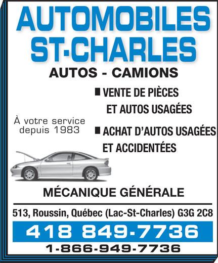 Automobiles St-Charles (418-849-7736) - Display Ad - AUTOMOBILES ST-CHARLES AUTOS - CAMIONS VENTE DE PIÈCES ET AUTOS USAGÉES À votre service depuis 1983 ACHAT D AUTOS USAGÉES ET ACCIDENTÉES MÉCANIQUE GÉNÉRALE 513, Roussin, Québec (Lac-St-Charles) G3G 2C8 418 849-7736 1-866-949-7736