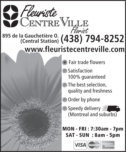 Fleuriste Centre Ville (514-866-3751) - Display Ad - Florist 895 de la Gauchetière O. (438) 794-8252 (Central Station) www.fleuristecentreville.com Fair trade flowers Satisfaction 100% guaranteed The best selection, quality and freshness Order by phone Speedy delivery (Montreal and suburbs) MON - FRI : 7:30am - 7pm SAT - SUN  : 8am - 5pm