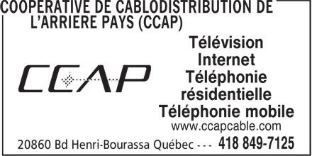 CCAP (Coopérative de Câblodistribution de l'Arrière Pays) (418-849-7125) - Annonce illustrée======= - Internet Téléphonie résidentielle Téléphonie mobile www.ccapcable.com Télévision