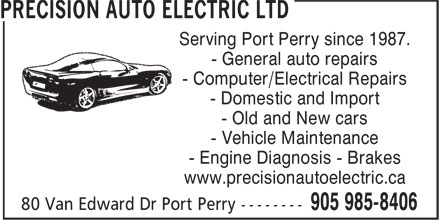 Precision Auto Electric Ltd (905-985-8406) - Display Ad - - Old and New cars - Vehicle Maintenance - Engine Diagnosis - Brakes www.precisionautoelectric.ca Serving Port Perry since 1987. - General auto repairs - Computer/Electrical Repairs - Domestic and Import