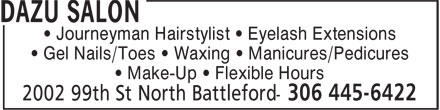 Dazu Salon (306-445-6422) - Display Ad - • Journeyman Hairstylist • Eyelash Extensions • Gel Nails/Toes • Waxing • Manicures/Pedicures • Make-Up • Flexible Hours