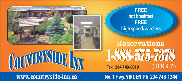 Countryside Inn (204-748-1244) - Annonce illustrée======= - hot breakfast FREE high speed/wireless Reservations 1-888-575-7378 (REST) Fax:  204 748-6019 No. 1 Hwy, VIRDEN  Ph: 204 748-1244 www.countryside-inn.ca hot breakfast FREE high speed/wireless Reservations 1-888-575-7378 (REST) Fax:  204 748-6019 No. 1 Hwy, VIRDEN  Ph: 204 748-1244 www.countryside-inn.ca FREE FREE