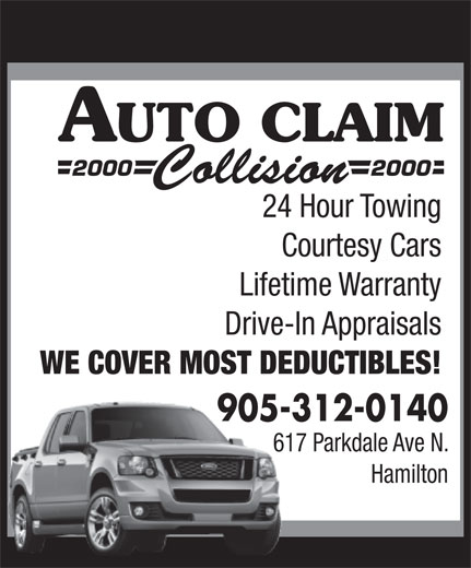 Auto Claim 2000 Collision (905-312-0140) - Annonce illustrée======= - Drive-In Appraisals 24 Hour Towing Courtesy Cars Lifetime Warranty WE COVER MOST DEDUCTIBLES! 905-312-0140905- 617 Parkdale Ave N. Hamilton 24 Hour Towing Courtesy Cars Lifetime Warranty Drive-In Appraisals WE COVER MOST DEDUCTIBLES! 905-312-0140905- 617 Parkdale Ave N. Hamilton