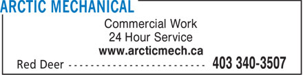 Arctic Mechanical (403-340-3507) - Display Ad - Commercial Work 24 Hour Service www.arcticmech.ca  Commercial Work 24 Hour Service www.arcticmech.ca