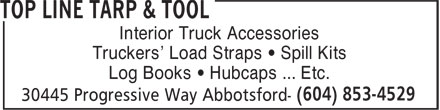 Top Line Tarp & Tool (604-853-4529) - Display Ad - Interior Truck Accessories Truckers' Load Straps ¿ Spill Kits Log Books ¿ Hubcaps ... Etc.