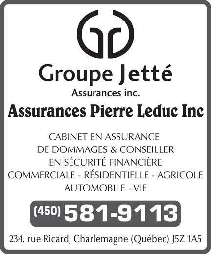Assurances Pierre Leduc inc. (1-888-939-1834) - Annonce illustrée======= - Assurances Pierre Leduc Inc CABINET EN ASSURANCE DE DOMMAGES & CONSEILLER EN SÉCURITÉ FINANCIÈRE COMMERCIALE - RÉSIDENTIELLE - AGRICOLE AUTOMOBILE - VIE (450) 581-9113 234, rue Ricard, Charlemagne (Québec) J5Z 1A5
