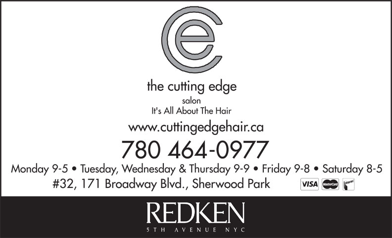 Cutting Edge Hair Company Ltd (780-464-0977) - Annonce illustrée======= - salon It's All About The Hair www.cuttingedgehair.ca 780 464-0977 Monday 9-5   Tuesday, Wednesday & Thursday 9-9   Friday 9-8   Saturday 8-5 #32, 171 Broadway Blvd., Sherwood Park