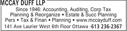 McCay Duff LLP (613-236-2367) - Display Ad - Since 1946: Accounting, Auditing, Corp Tax Planning & Reorganize • Estate & Succ Planning Pers • Tax & Finan • Planning • www.mccayduff.com  Since 1946: Accounting, Auditing, Corp Tax Planning & Reorganize • Estate & Succ Planning Pers • Tax & Finan • Planning • www.mccayduff.com  Since 1946: Accounting, Auditing, Corp Tax Planning & Reorganize • Estate & Succ Planning Pers • Tax & Finan • Planning • www.mccayduff.com  Since 1946: Accounting, Auditing, Corp Tax Planning & Reorganize • Estate & Succ Planning Pers • Tax & Finan • Planning • www.mccayduff.com  Since 1946: Accounting, Auditing, Corp Tax Planning & Reorganize • Estate & Succ Planning Pers • Tax & Finan • Planning • www.mccayduff.com  Since 1946: Accounting, Auditing, Corp Tax Planning & Reorganize • Estate & Succ Planning Pers • Tax & Finan • Planning • www.mccayduff.com