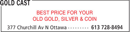 Gold Cast (613-728-8494) - Display Ad - BEST PRICE FOR YOUR OLD GOLD, SILVER & COIN