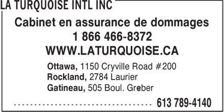 La Turquoise (613-789-4140) - Annonce illustrée======= - Cabinet en assurance de dommages 1 866 466-8372 WWW.LATURQUOISE.CA Ottawa, 1150 Cryville Road #200 Rockland, 2784 Laurier Gatineau, 505 Boul. Gréber