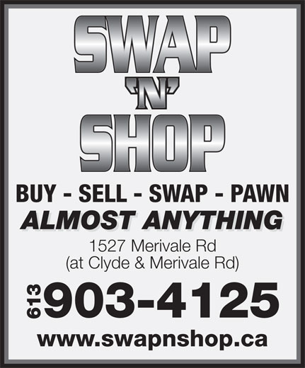Swap N Shop (613-225-0900) - Annonce illustrée======= - ALMOST ANYTHING BUY - SELL - SWAP - PAWN 1527 Merivale Rd (at Clyde & Merivale Rd) 903-4125 613 www.swapnshop.ca