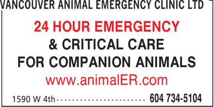 Vancouver Animal Emergency Clinic (604-734-5104) - Display Ad - FOR COMPANION ANIMALS www.animalER.com 24 HOUR EMERGENCY & CRITICAL CARE