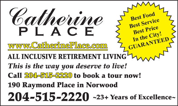 Catherine Place (204-231-0999) - Annonce illustrée======= - www.CatherinePlace.com ALL INCLUSIVE RETIREMENT LIVING This is the way you deserve to live! 204-515-2220 Call                         to book a tour now! 190 Raymond Place in Norwood ~23+ Years of Excellence~ 204-515-2220