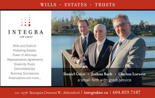 Integra Law Group (604-859-7187) - Display Ad - Wills and Codicils Probating Estates Power of Attorneys Representation Agreements Disability Trusts Committeeships Business Successions Notarizations and more... a small firm with great service