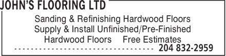 John's Flooring Ltd (204-832-2959) - Annonce illustrée======= - Sanding & Refinishing Hardwood Floors Supply & Install Unfinished/Pre-Finished Hardwood Floors Free Estimates