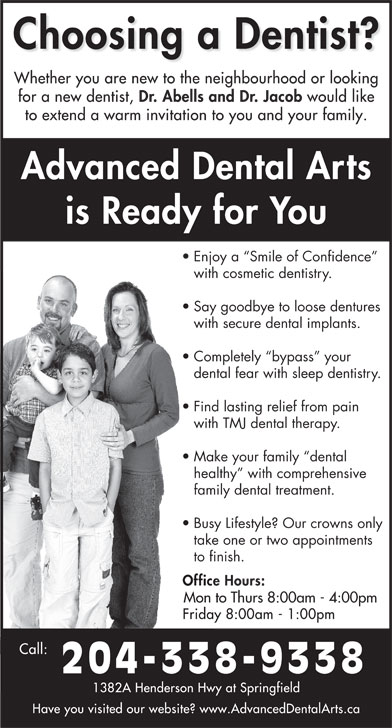 Dr Jerry Abells (204-338-9338) - Display Ad - Enjoy a  Smile of Confidence with cosmetic dentistry. Say goodbye to loose dentures with secure dental implants. Completely  bypass  your dental fear with sleep dentistry. Find lasting relief from pain with TMJ dental therapy. Make your family  dental healthy  with comprehensive family dental treatment. Busy Lifestyle? Our crowns only take one or two appointments to finish. Mon to Thurs 8:00am - 4:00pm 204-338-9338