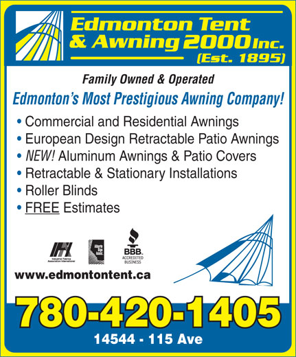 Edmonton Tent & Awning 2000 Inc (780-420-1405) - Annonce illustrée======= - Family Owned & Operated Edmonton s Most Prestigious Awning Company! Commercial and Residential Awnings European Design Retractable Patio Awnings NEW! Aluminum Awnings & Patio Covers Retractable & Stationary Installations Roller Blinds FREE Estimates www.edmontontent.ca 780-420-1405 14544 - 115 Ave www.edmontontent.ca 780-420-1405 14544 - 115 Ave Family Owned & Operated Edmonton s Most Prestigious Awning Company! Commercial and Residential Awnings European Design Retractable Patio Awnings NEW! Aluminum Awnings & Patio Covers Retractable & Stationary Installations Roller Blinds FREE Estimates
