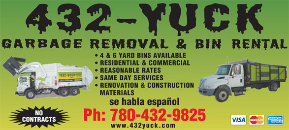 432-Yuck (780-432-9825) - Display Ad - 4 & 6 YARD BINS AVAILABLE RESIDENTIAL & COMMERCIAL REASONABLE RATES SAME DAY SERVICES RENOVATION & CONSTRUCTION MATERIALS se habla español NO Ph: 780-432-9825 CONTRACTS www.432yuck.com