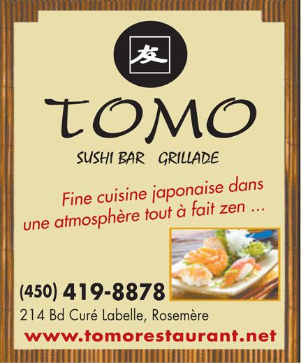 Restaurant Tomo (450-419-8878) - Display Ad - ine cuisine ja napo         F ise dans Fine cuisine japonaise dans une atmosphère tout à fait zen ... une atmosphère tout à fait zen ... (450)(450 419-8878419-8878 214 Bd Curé Labelle, Rosemère214 Bd Curé Labelle, Rosemère www.tomorestaurant.netwww.tomorestaurant.net