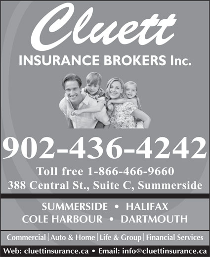 Cluett Insurance Broker Inc (902-436-4242) - Annonce illustrée======= - INSURANCE BROKERS Inc. 902-436-4242 Toll free 1-866-466-9660 388 Central St., Suite C, Summerside SUMMERSIDE     HALIFAX COLE HARBOUR     DARTMOUTH CommercialAuto & HomeLife & GroupFinancial Services