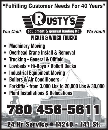 Rusty's Equipment & General Hauling Ltd (780-456-5611) - Display Ad - Forklifts - from 3,000 Lbs to 20,000 Lbs & 30,000 Plant Installations & Relocations 780 456-5611 24 Hr Service   14240 - 141 St. Fulfilling Customer Needs For 40 Years Machinery Moving Overhead Crane Install & Removal Trucking - General & Oilfield Lowbeds   Hi-Boys   Rolloff Decks Industrial Equipment Moving Boilers & Air Conditioners Forklifts - from 3,000 Lbs to 20,000 Lbs & 30,000 Plant Installations & Relocations 780 456-5611 24 Hr Service   14240 - 141 St. Fulfilling Customer Needs For 40 Years Machinery Moving Overhead Crane Install & Removal Trucking - General & Oilfield Lowbeds   Hi-Boys   Rolloff Decks Industrial Equipment Moving Boilers & Air Conditioners