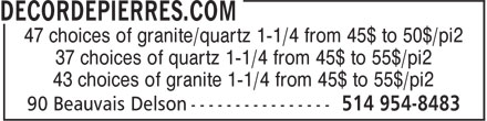 DecorDePierres.com (514-954-8483) - Display Ad - 47 choices of granite/quartz 1-1/4 from 45$ to 50$/pi2 37 choices of quartz 1-1/4 from 45$ to 55$/pi2 43 choices of granite 1-1/4 from 45$ to 55$/pi2