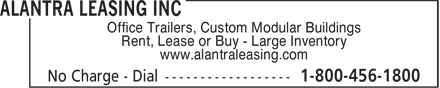 Alantra Leasing Inc (1-800-456-1800) - Display Ad - Office Trailers, Custom Modular Buildings Rent, Lease or Buy - Large Inventory www.alantraleasing.com  Office Trailers, Custom Modular Buildings Rent, Lease or Buy - Large Inventory www.alantraleasing.com