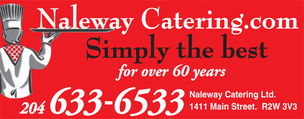 Naleway Caterers (204-633-6533) - Annonce illustrée======= - Naleway Catering.com Simply the best for over 60 years Naleway Catering Ltd. 1411 Main Street.  R2W 3V3 204 6336533