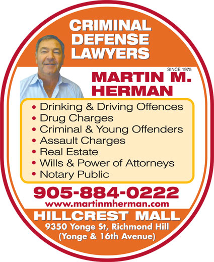 Herman Martin M (905-884-0222) - Display Ad - Drinking & Driving Offences Drug Charges Criminal & Young Offenders Assault Charges Real Estate Wills & Power of Attorneys Notary Public www.martinmherman.com 9350 Yonge St, Richmond Hill (Yonge & 16th Avenue)