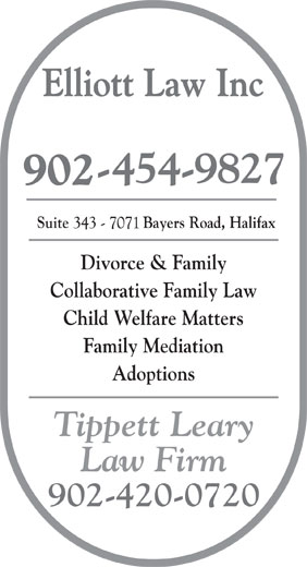 Elliott Law Inc (902-454-9827) - Display Ad - Elliott Law Inc Suite                  Bayers Road, Halifax Divorce & Family Collaborative Family Law Child Welfare Matters Family Mediation Adoptions Tippett Leary Law Firm 902-420-0720
