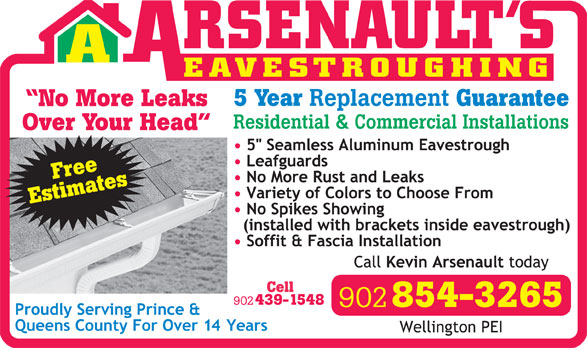 Arsenault's Eavestroughing (902-854-3265) - Display Ad - EAVESTROUGHING 5 Year Replacement Guarantee No More Leaks Residential & Commercial Installations Over Your Head Free Estimates 902 854-3265