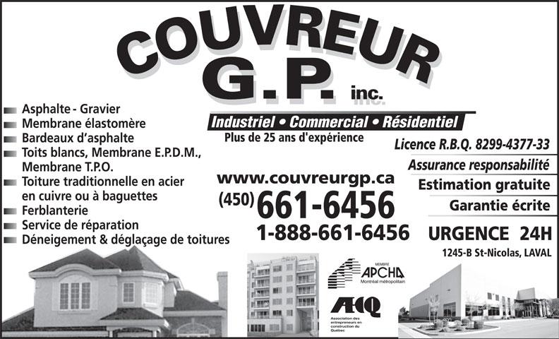 Couvreur GP Inc (450-661-6456) - Display Ad - Industriel   Commercial   Résidentiel Membrane élastomère Plus de 25 ans d'expérience Bardeaux d asphalte Licence R.B.Q. 8299-4377-33 Toits blancs, Membrane E.P.D.M., Assurance responsabilité Membrane T.P.O. www.couvreurgp.ca Toiture traditionnelle en acier Estimation gratuite en cuivre ou à baguettes (450) Garantie écrite Ferblanterie 661-6456 Service de réparation 1-888-661-6456 URGENCE  24H Déneigement & déglaçage de toitures 1245-B St-Nicolas, LAVAL Association des entrepreneurs en construction du Asphalte - Gravier Québec