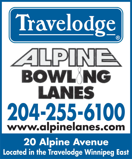 Alpine Bowling Lanes (204-255-6100) - Display Ad - 204-255-6100 www.alpinelanes.com 20 Alpine Avenue Located in the Travelodge Winnipeg East 204-255-6100 www.alpinelanes.com 20 Alpine Avenue Located in the Travelodge Winnipeg East
