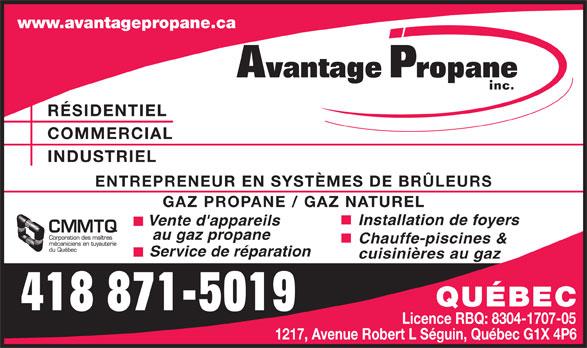 Avantage Propane (418-871-5019) - Annonce illustrée======= - www.avantagepropane.ca vantage Propane inc. RÉSIDENTIEL COMMERCIAL INDUSTRIEL ENTREPRENEUR EN SYSTÈMES DE BRÜLEURS GAZ PROPANE / GAZ NATUREL Installation de foyers Vente d'appareils au gaz propane Chauffe-piscines & Service de réparation cuisinières au gaz QUÉBEC 418 871-5019 Licence RBQ: 8304-1707-05 1217, Avenue Robert L Séguin, Québec G1X 4P6