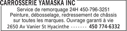 Carrosserie Yamaska Inc (450-774-6332) - Annonce illustrée======= - Service de remorquage 24H 450-796-3251 Peinture, débosselage, redressement de châssis sur toutes les marques. Ouvrage garanti à vie
