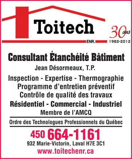 Toitech Enr (450-664-1161) - Annonce illustrée======= - Consultant Étanchéité Bâtiment Jean Désormeaux, T.P. Inspection - Expertise - Thermographie Programme d entretien préventif Contrôle de qualité des travaux Résidentiel - Commercial - Industriel Membre de l AMCQ Ordre des Technologues Professionnels du Québec 450 664-1161 932 Marie-Victorin, Laval H7E 3C1 www.toitechenr.ca