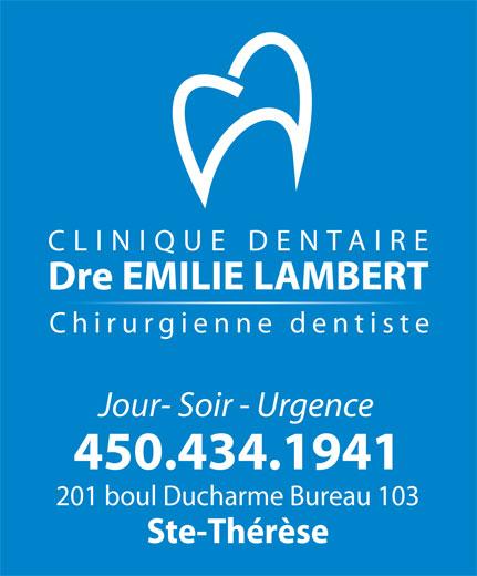 Clinique Dentaire Dr Emilie Lambert (450-434-1941) - Annonce illustrée======= - Jour- Soir - Urgence 450.434.1941 201 boul Ducharme Bureau 103 Ste-Thérèse Dre EMILIE LAMBERT CLINIQUE DENTAIRE Chirurgienne dentiste