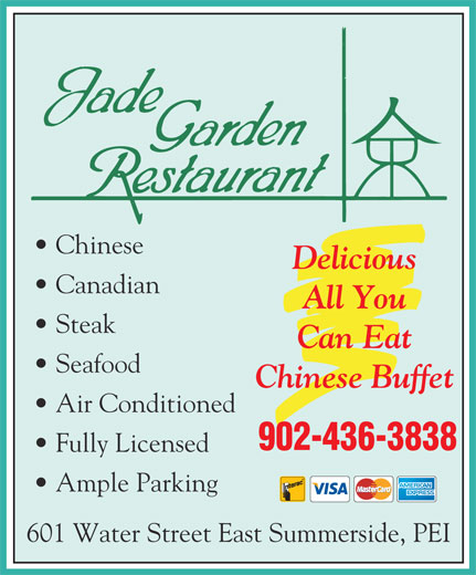 Jade Garden Restaurant (902-436-3838) - Annonce illustrée======= - Delicious Canadian All You Steak Can Eat Seafood Chinese Buffet Air Conditioned 902-436-3838 Fully Licensed Ample Parking 601 Water Street East Summerside, PEI Chinese