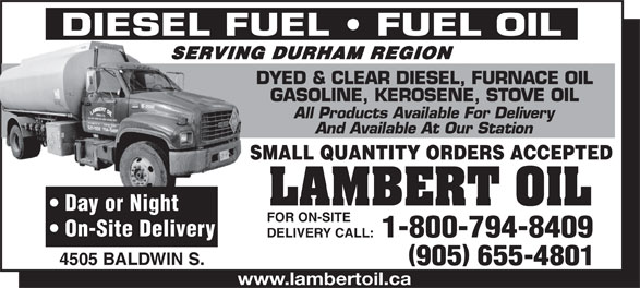 Lambert Oil (1986) Ltd (905-655-4801) - Annonce illustrée======= - DIESEL FUEL FUEL OIL SERVING DURHAM REGIONSERVIN DYED & CLEAR DIESEL, FURNACE OIL GASOLINE, KEROSENE, STOVE OIL All Products Available For Delivery And Available At Our Station SMALL QUANTITY ORDERS ACCEPTED LAMBERT OIL Day or Night FOR ON-SITE On-Site Delivery 1-800-794-8409 DELIVERY CALL: 4505 BALDWIN S. 905 655-4801 www.lambertoil.ca DIESEL FUEL FUEL OIL SERVING DURHAM REGIONSERVIN DYED & CLEAR DIESEL, FURNACE OIL GASOLINE, KEROSENE, STOVE OIL All Products Available For Delivery And Available At Our Station SMALL QUANTITY ORDERS ACCEPTED LAMBERT OIL Day or Night FOR ON-SITE On-Site Delivery 1-800-794-8409 DELIVERY CALL: 4505 BALDWIN S. 905 655-4801 www.lambertoil.ca