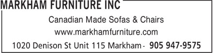Markham Furniture Inc (905-947-9575) - Display Ad - Canadian Made Sofas & Chairs www.markhamfurniture.com  Canadian Made Sofas & Chairs www.markhamfurniture.com